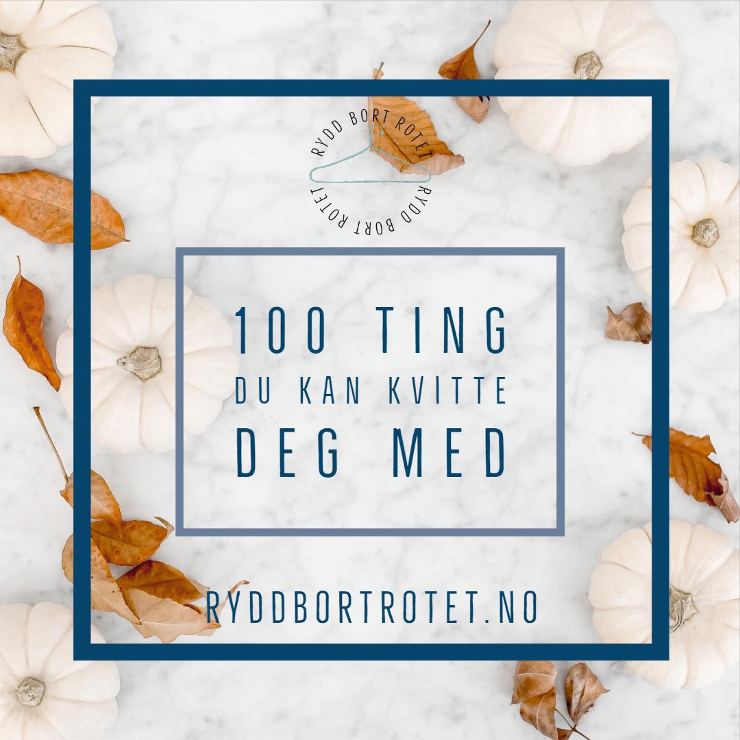 100 ting du kan kvitte deg med
